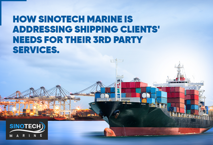 How Sinotech Marine Is Addressing Shipping Clients Needs for Their 3rd Party Services