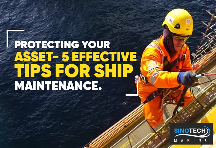Protecting Your Asset- 5 Effective Tips for Ship Maintenance