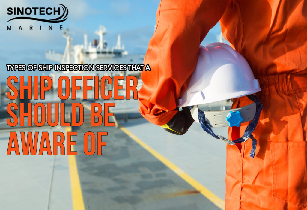 Types Of Ship Inspection Services That A Ship Officer Should Be Aware Of