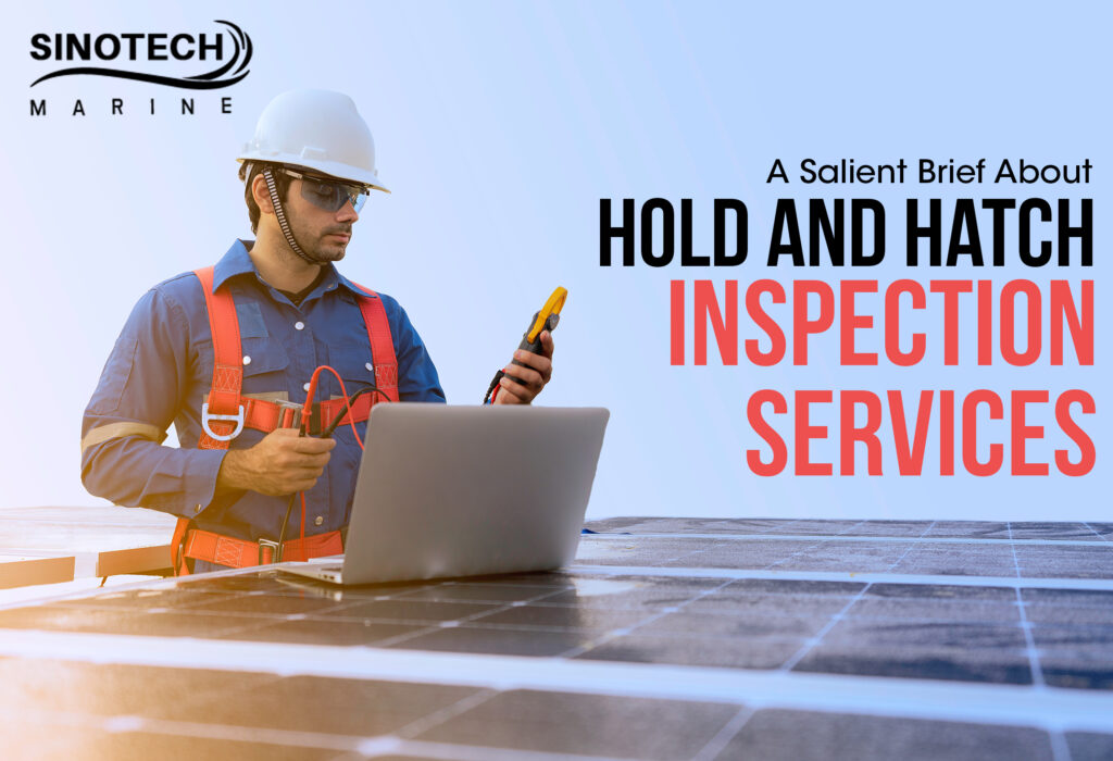 A Salient Brief About Hold and Hatch Inspection Services